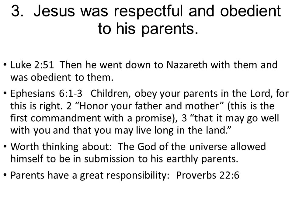 3. Jesus was respectful and obedient to his parents.