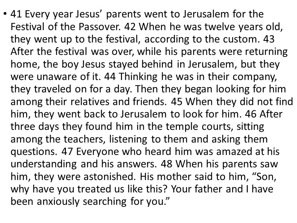 41 Every year Jesus' parents went to Jerusalem for the Festival of the Passover.