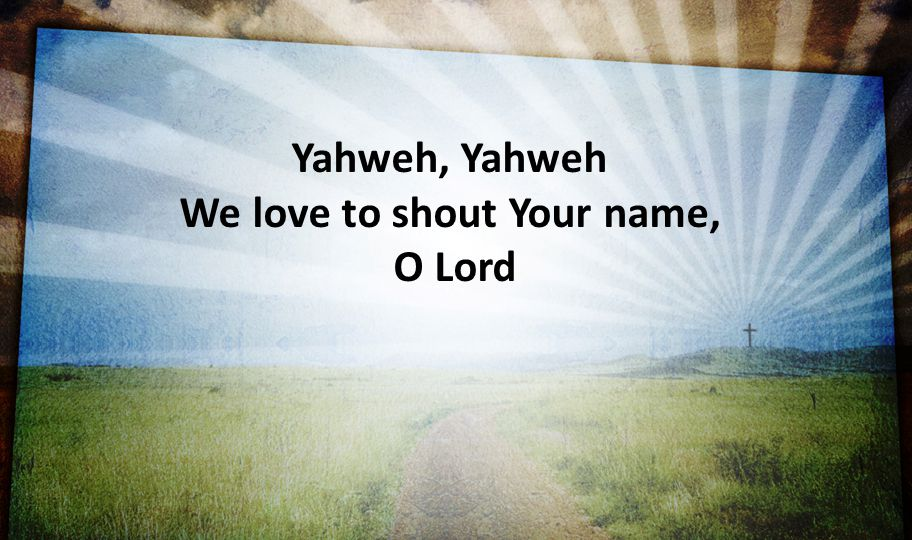 We love to shout Your name,