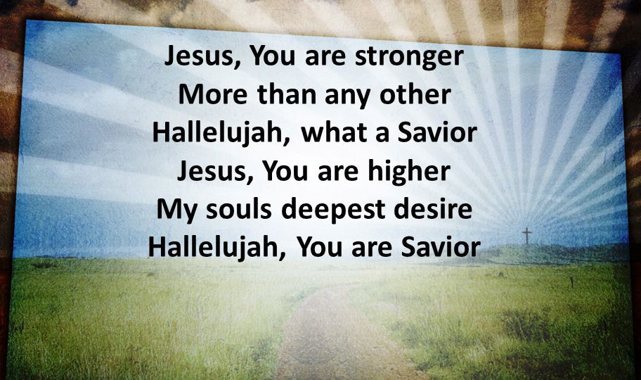 Hallelujah, what a Savior Jesus, You are higher