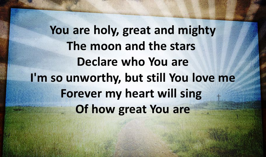 You are holy, great and mighty The moon and the stars