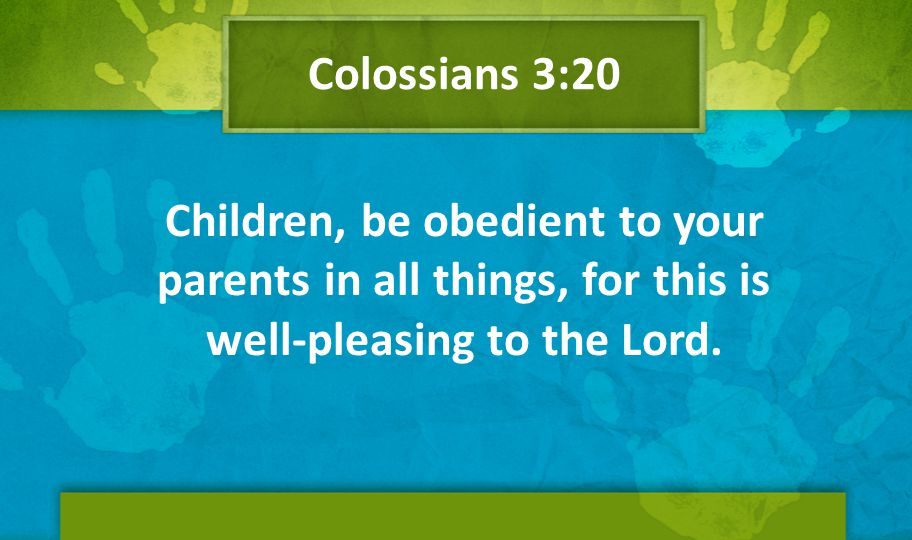 Colossians 3:20 Children, be obedient to your parents in all things, for this is well-pleasing to the Lord.