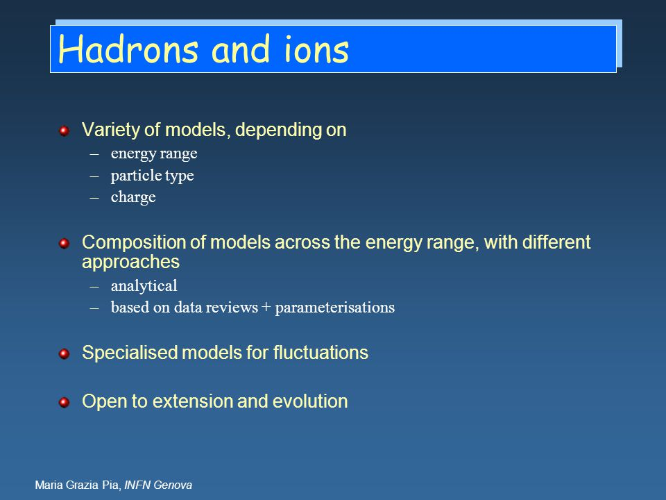 Hadrons and ions Variety of models, depending on