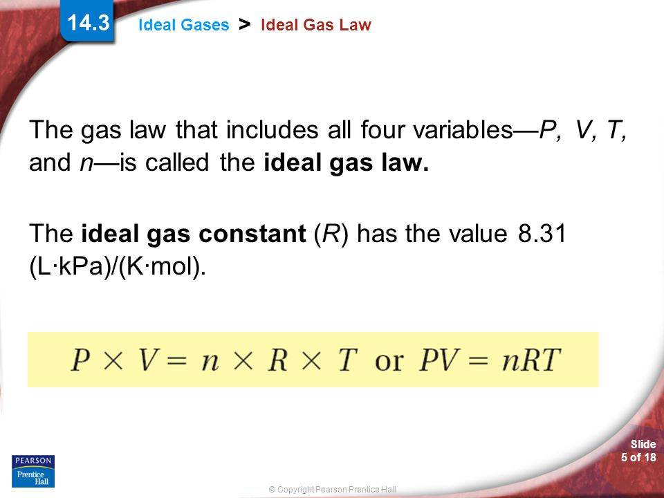 The ideal gas constant (R) has the value 8.31 (L·kPa)/(K·mol).