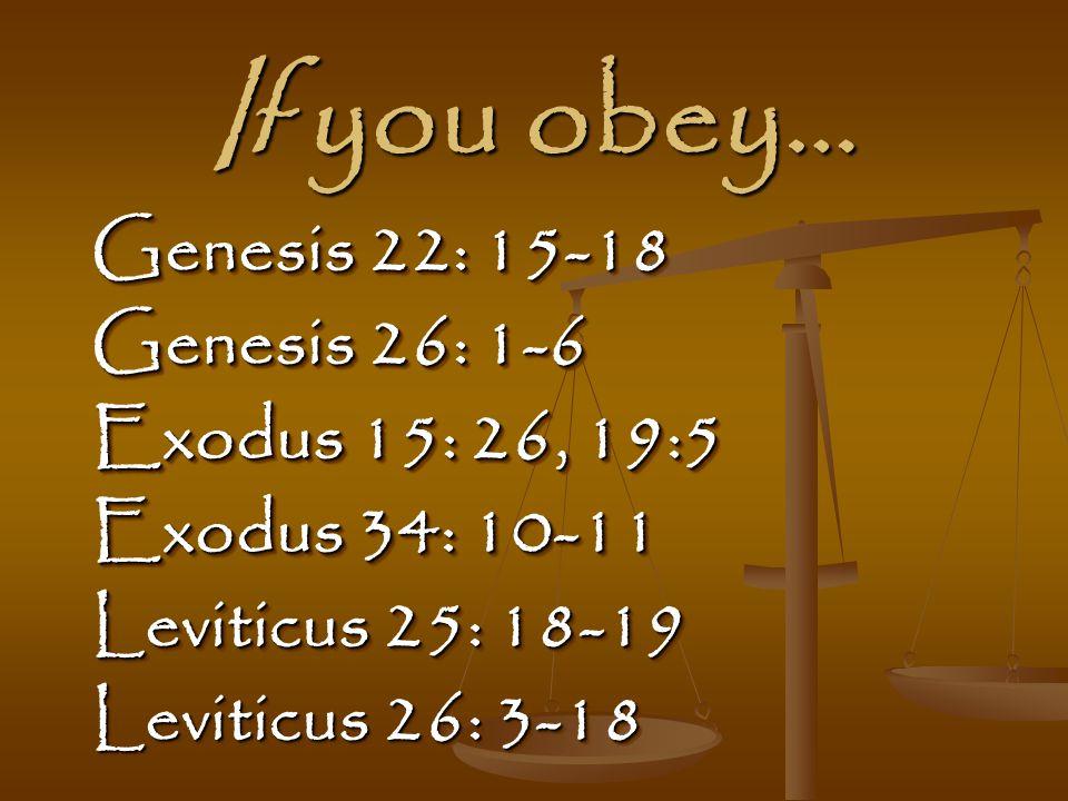 If you obey… Genesis 22: 15-18 Genesis 26: 1-6 Exodus 15: 26, 19:5