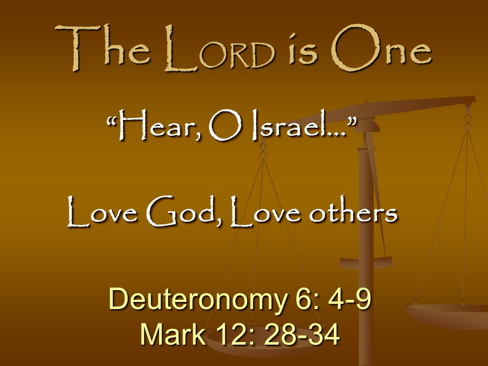 The LORD is One Hear, O Israel… Love God, Love others