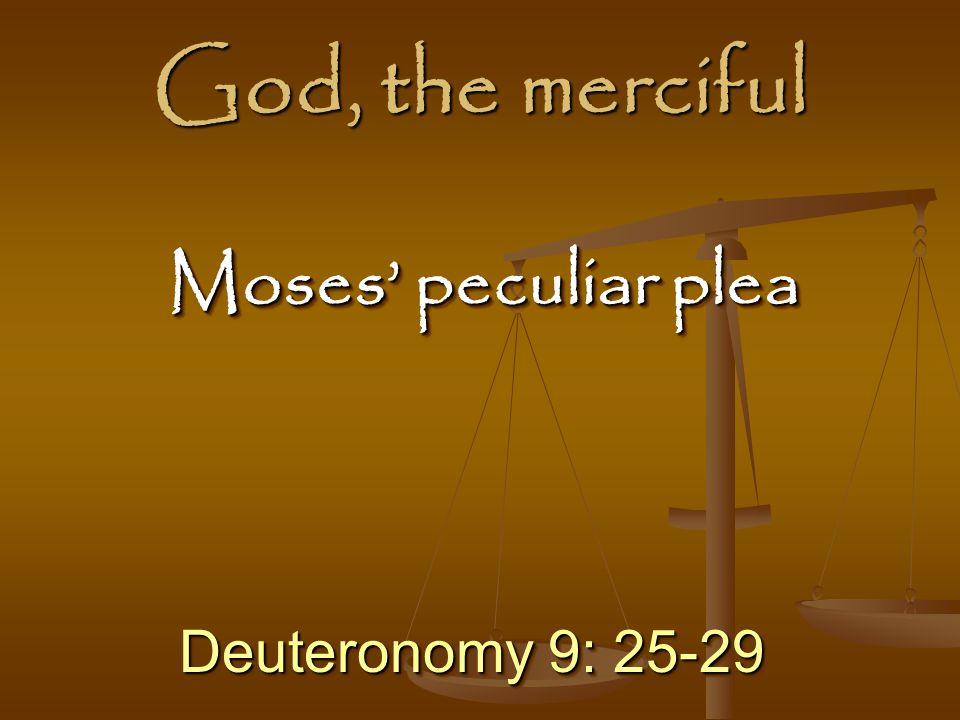 God, the merciful Moses' peculiar plea Deuteronomy 9: 25-29