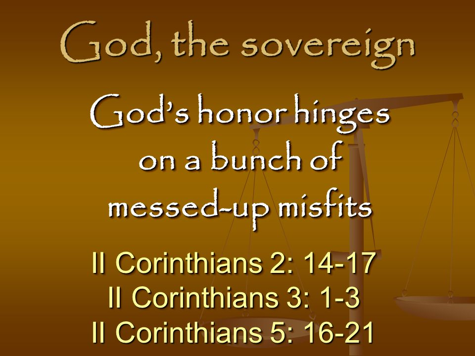 God, the sovereign God's honor hinges on a bunch of messed-up misfits