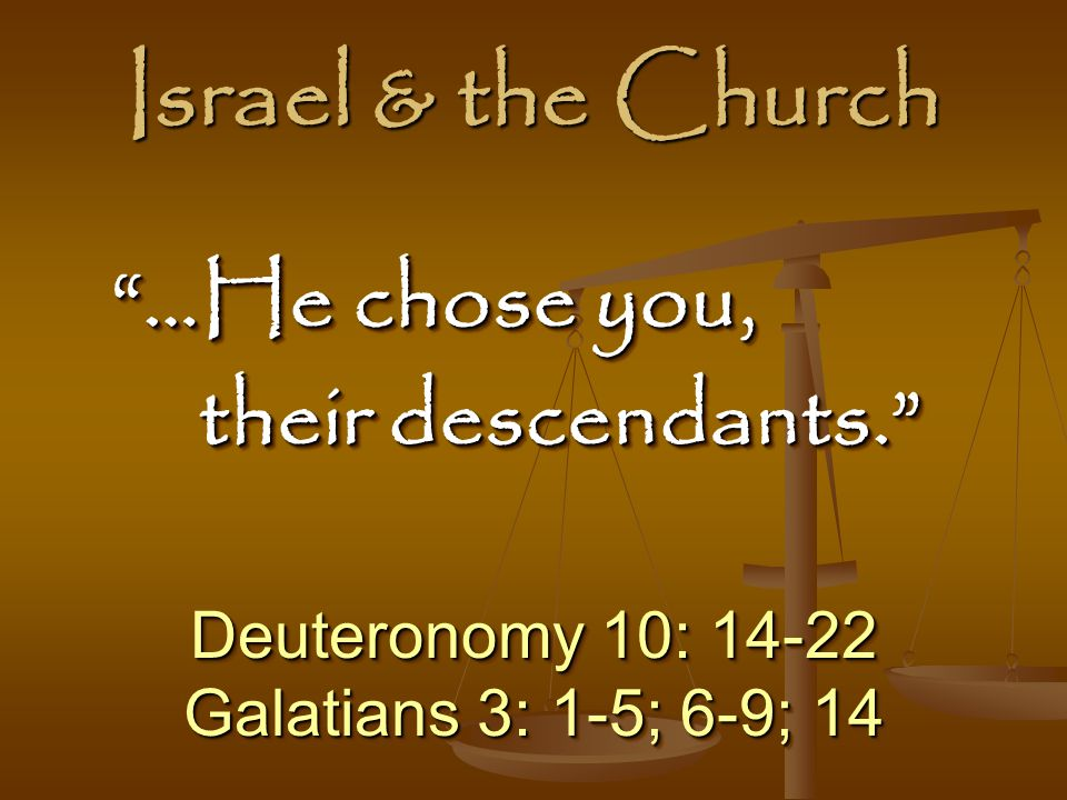 Israel & the Church …He chose you, their descendants.