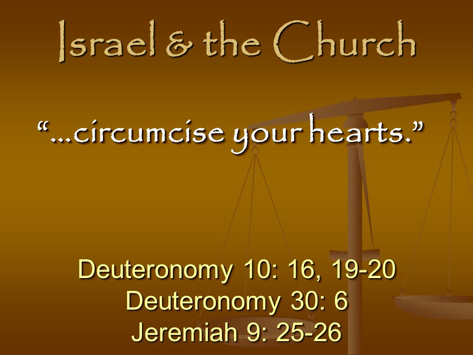 Israel & the Church …circumcise your hearts.