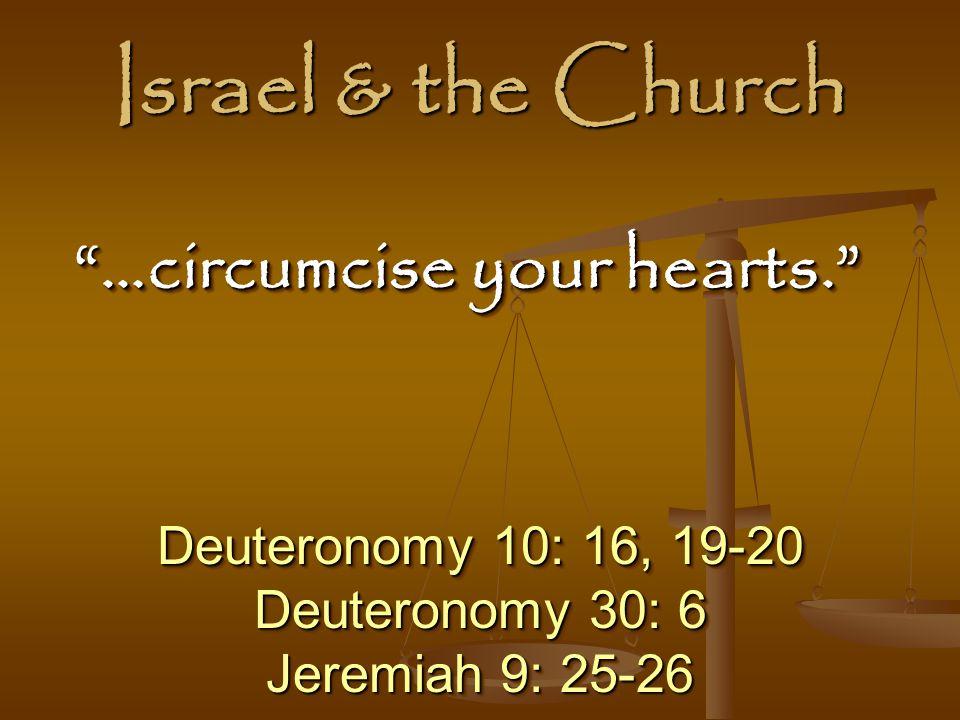 Israel & the Church …circumcise your hearts.