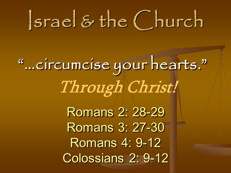 Israel & the Church …circumcise your hearts. Through Christ!