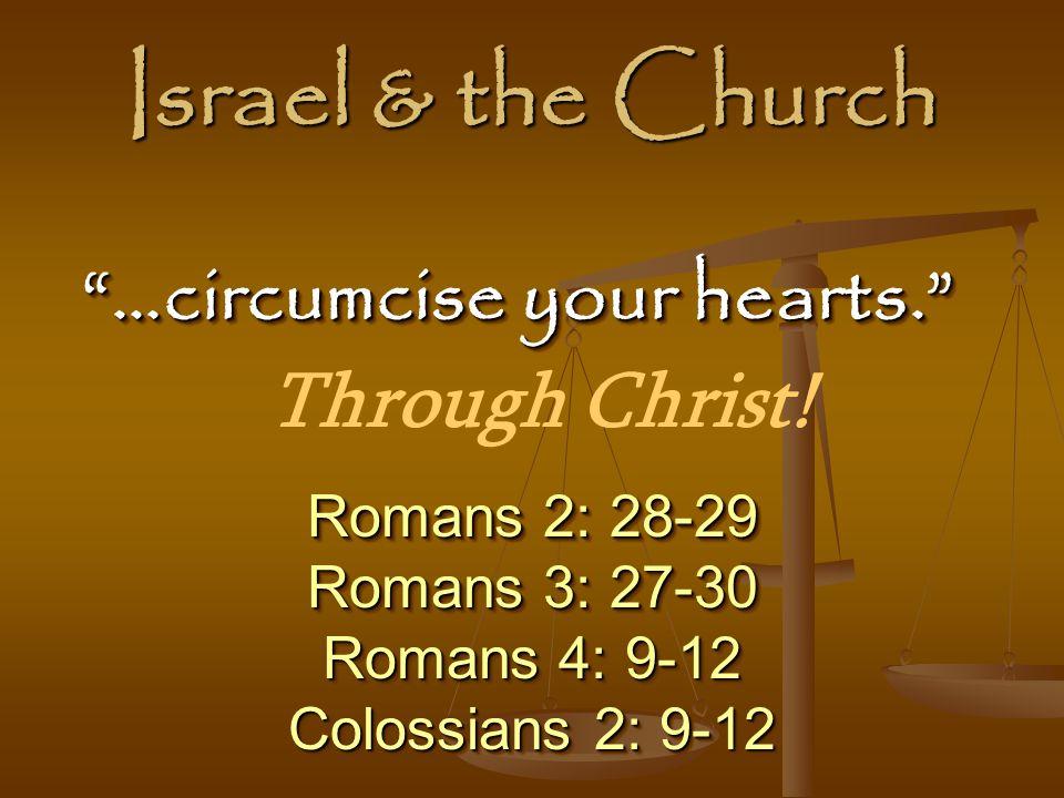 Israel & the Church …circumcise your hearts. Through Christ!