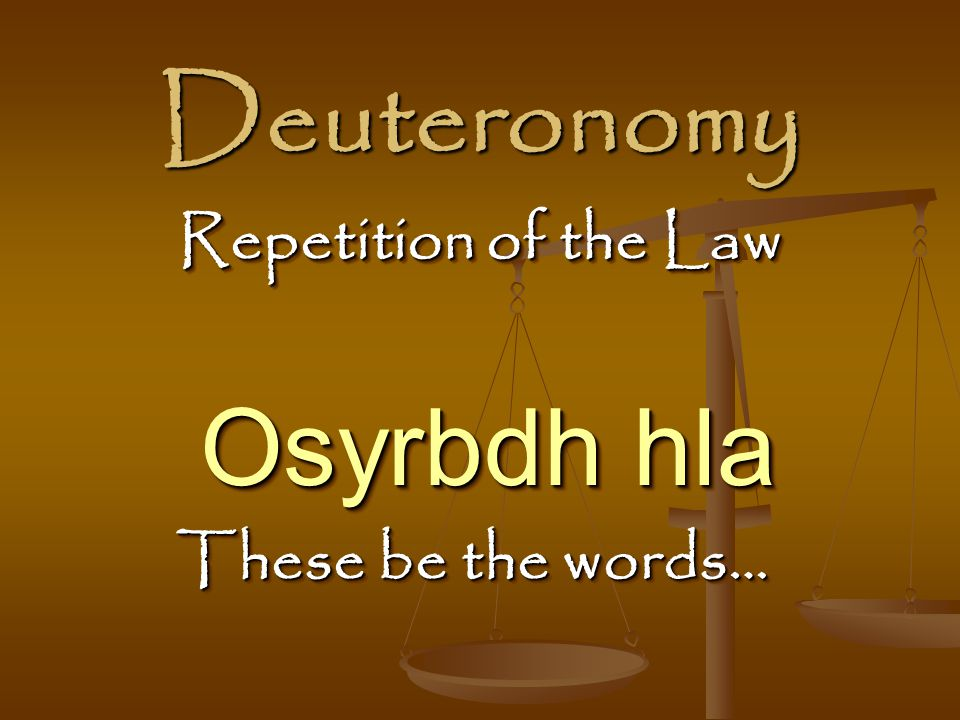 Deuteronomy Repetition of the Law Osyrbdh hla These be the words…