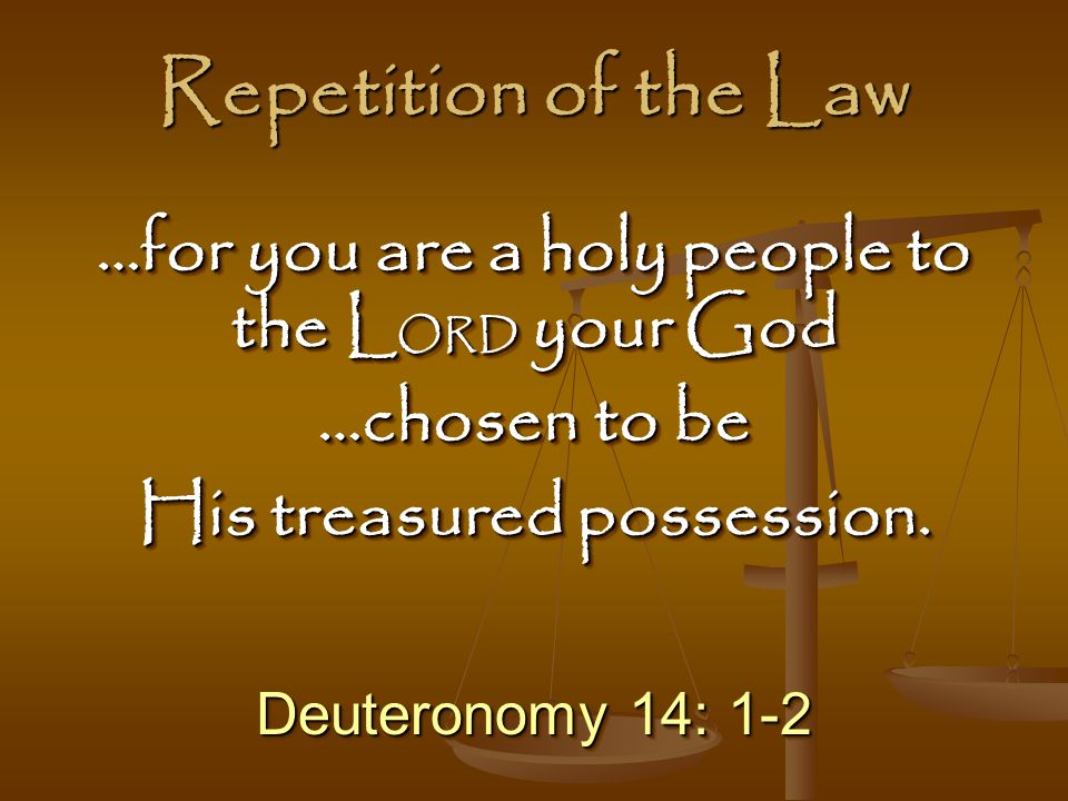 Repetition of the Law …for you are a holy people to the LORD your God