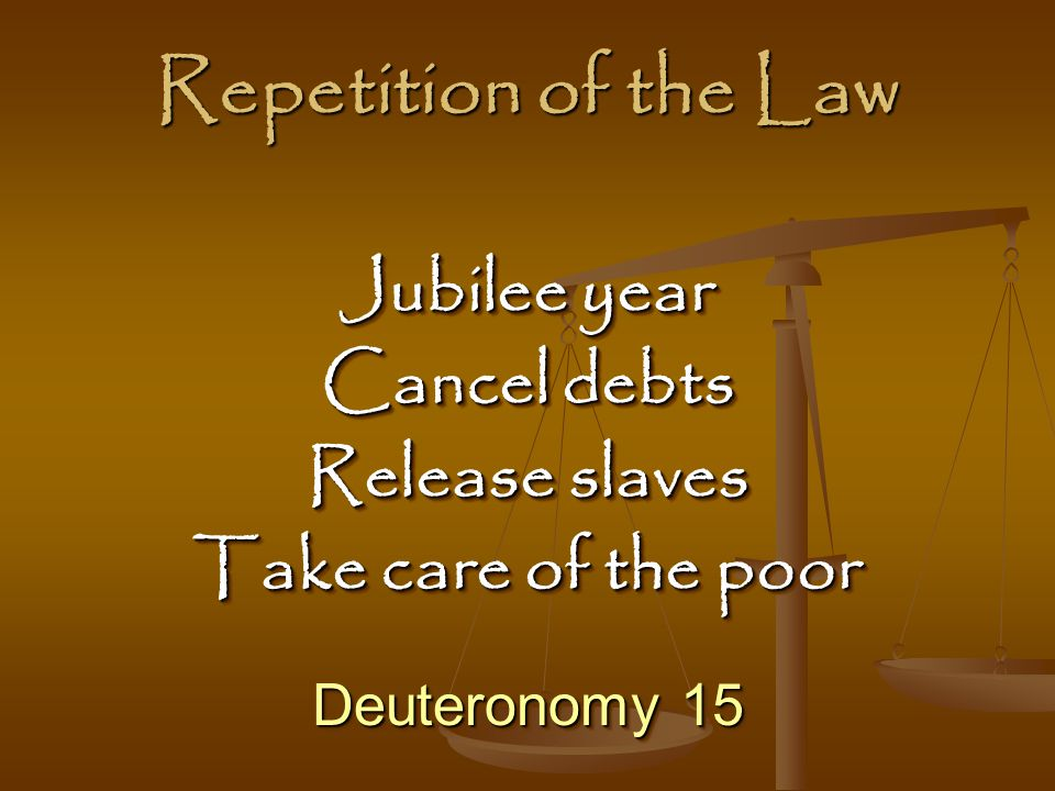 Repetition of the Law Jubilee year Cancel debts Release slaves