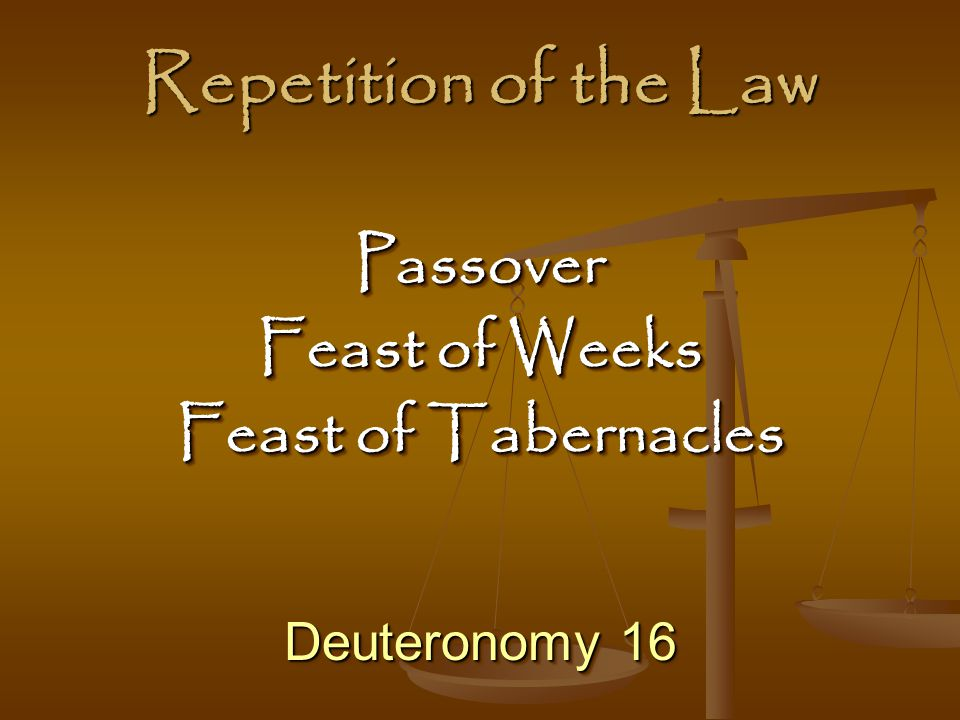 Repetition of the Law Passover Feast of Weeks Feast of Tabernacles