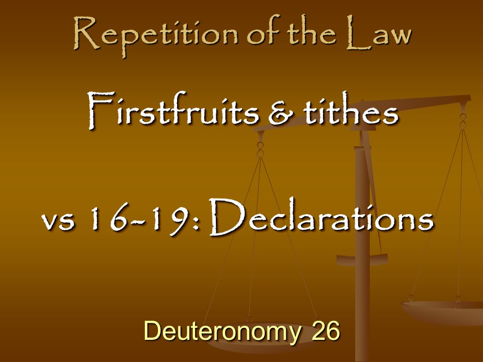 Firstfruits & tithes vs 16-19: Declarations