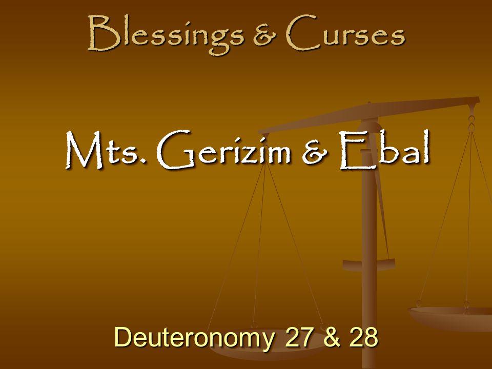 Blessings & Curses Mts. Gerizim & Ebal Deuteronomy 27 & 28