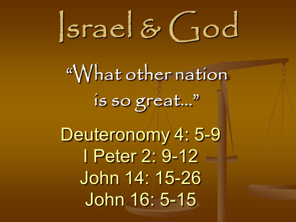 Israel & God What other nation is so great… Deuteronomy 4: 5-9