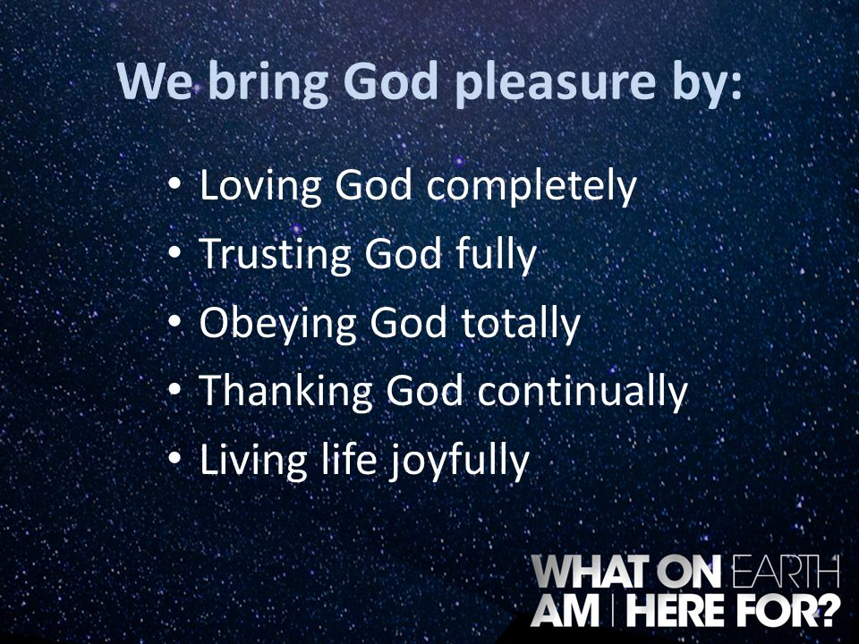 We bring God pleasure by: