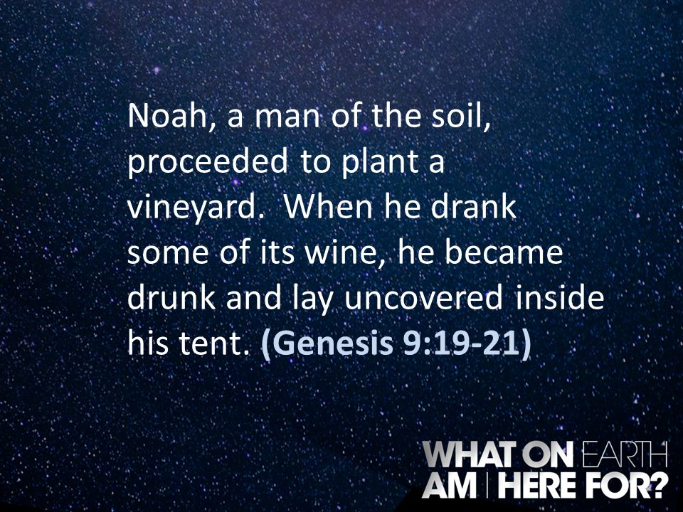 Noah, a man of the soil, proceeded to plant a vineyard