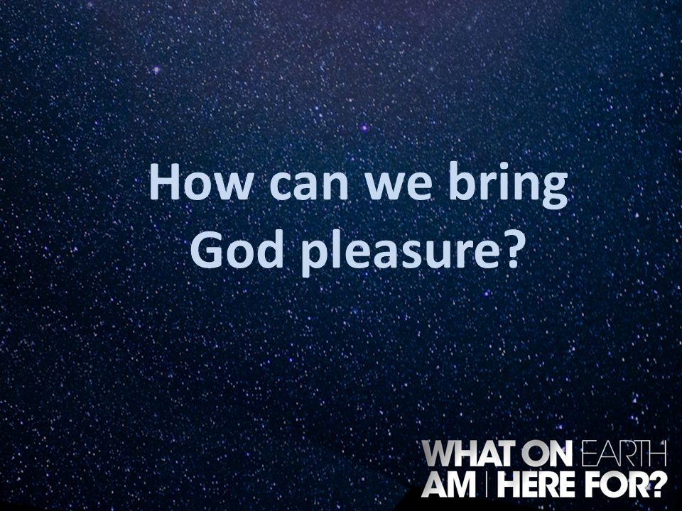 How can we bring God pleasure