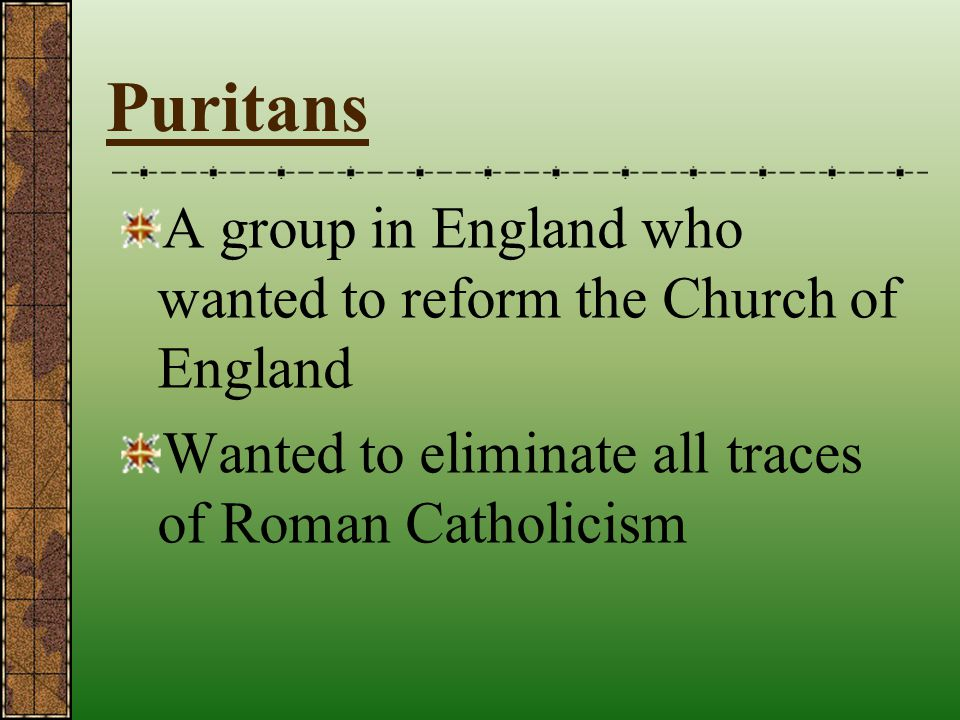 Puritans A group in England who wanted to reform the Church of England