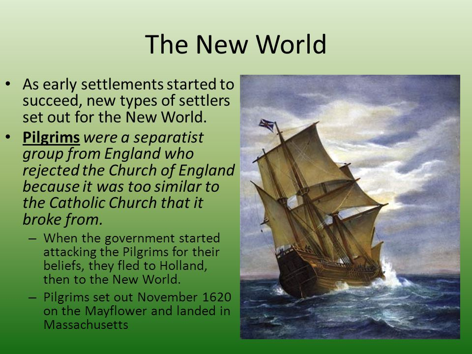 The New World As early settlements started to succeed, new types of settlers set out for the New World.