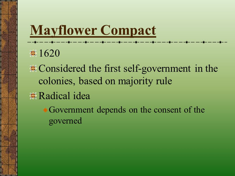 Mayflower Compact 1620. Considered the first self-government in the colonies, based on majority rule.