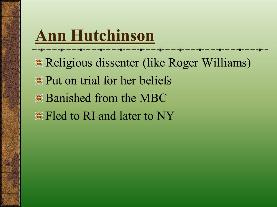 Ann Hutchinson Religious dissenter (like Roger Williams)