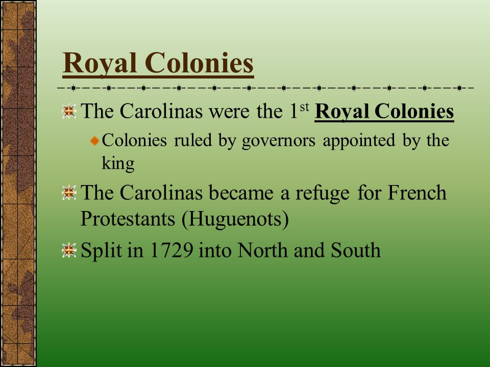 Royal Colonies The Carolinas were the 1st Royal Colonies