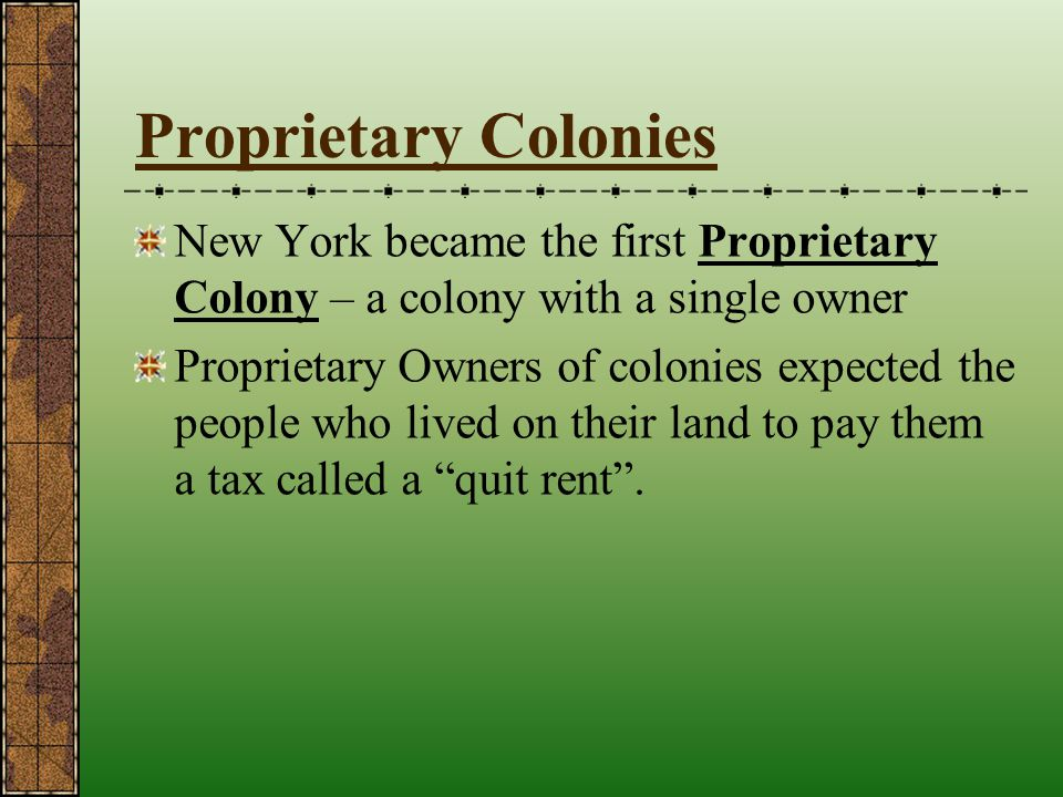 Proprietary Colonies New York became the first Proprietary Colony – a colony with a single owner.