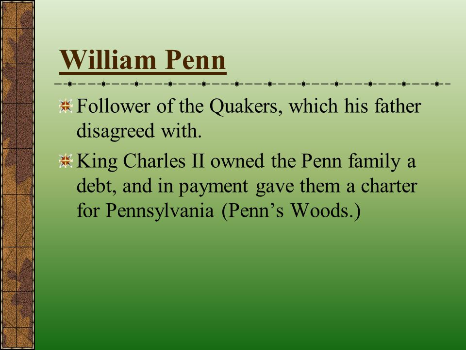 William Penn Follower of the Quakers, which his father disagreed with.