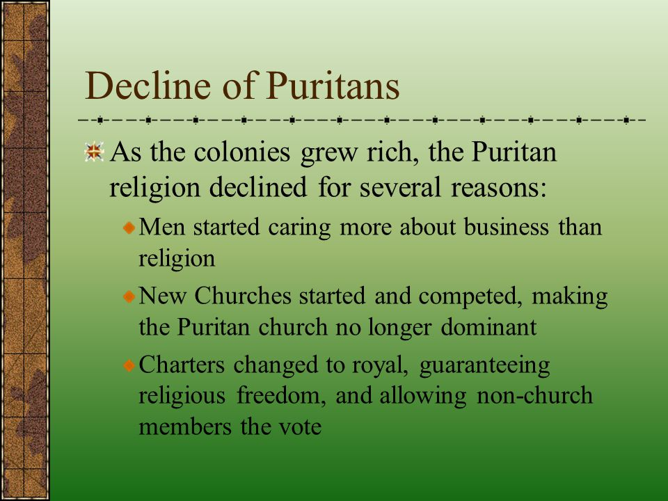 Decline of Puritans As the colonies grew rich, the Puritan religion declined for several reasons: