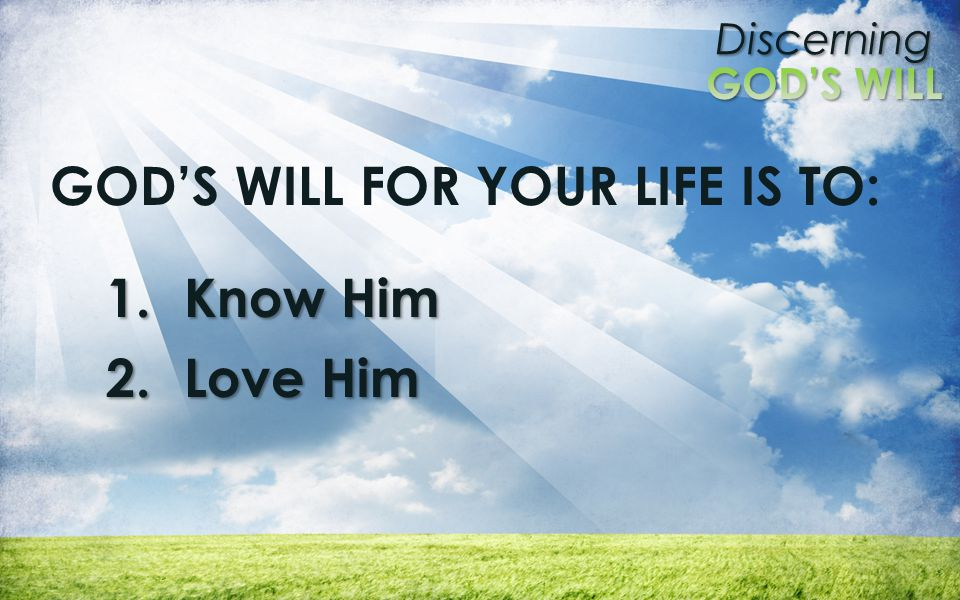 GOD'S WILL FOR YOUR LIFE IS TO: