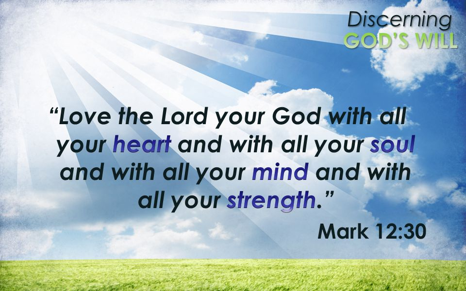Love the Lord your God with all your heart and with all your soul and with all your mind and with all your strength.