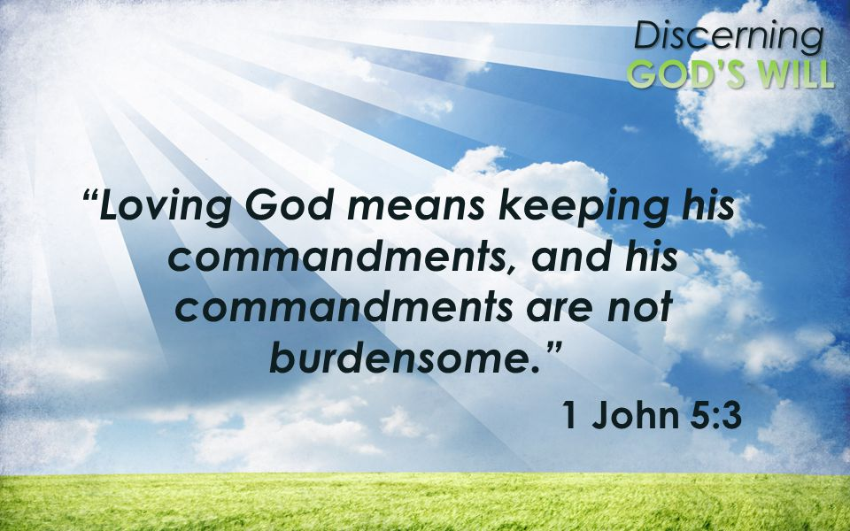 Loving God means keeping his commandments, and his commandments are not burdensome.
