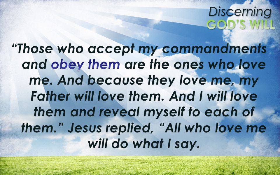 Those who accept my commandments and obey them are the ones who love me.