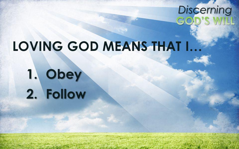 LOVING GOD MEANS THAT I…