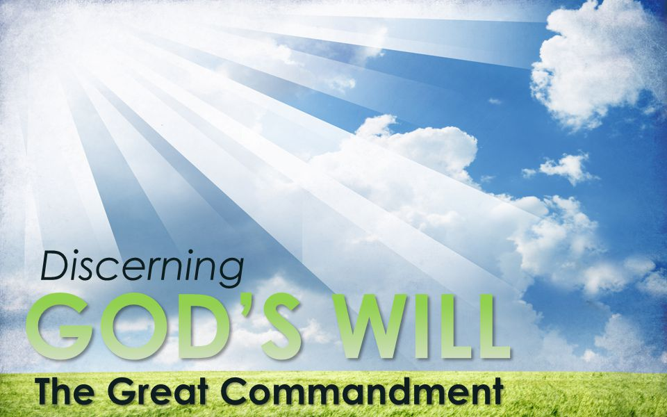 Discerning GOD'S WILL The Great Commandment