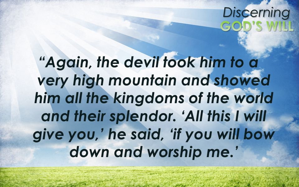Again, the devil took him to a very high mountain and showed him all the kingdoms of the world and their splendor.