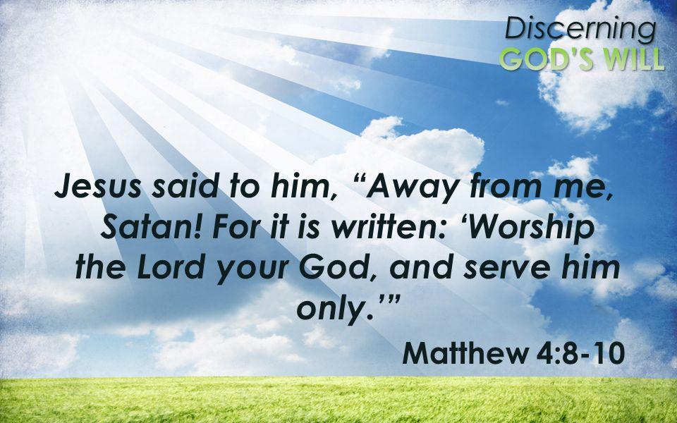 Jesus said to him, Away from me, Satan