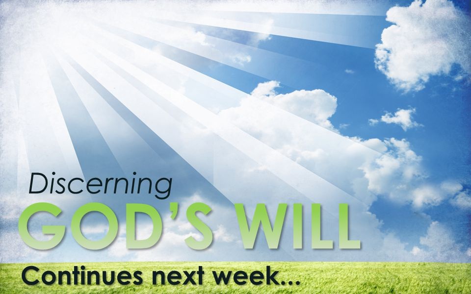Discerning GOD'S WILL Continues next week...