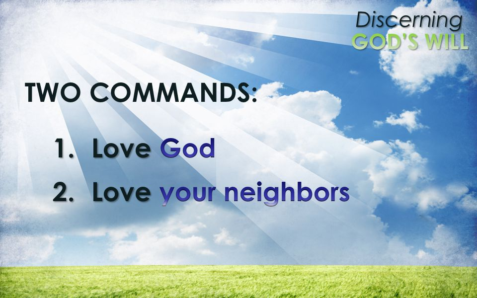 TWO COMMANDS: Love God Love your neighbors