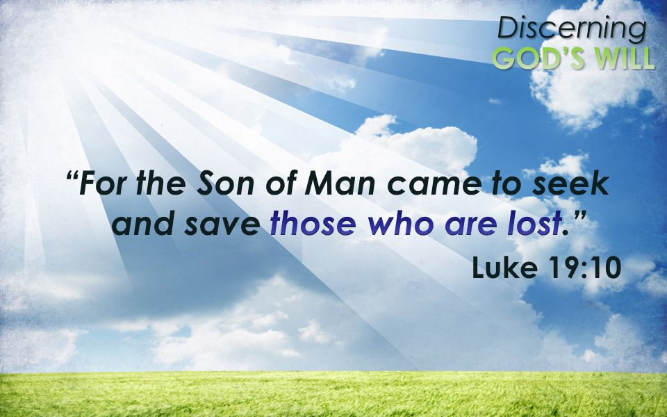 For the Son of Man came to seek and save those who are lost.