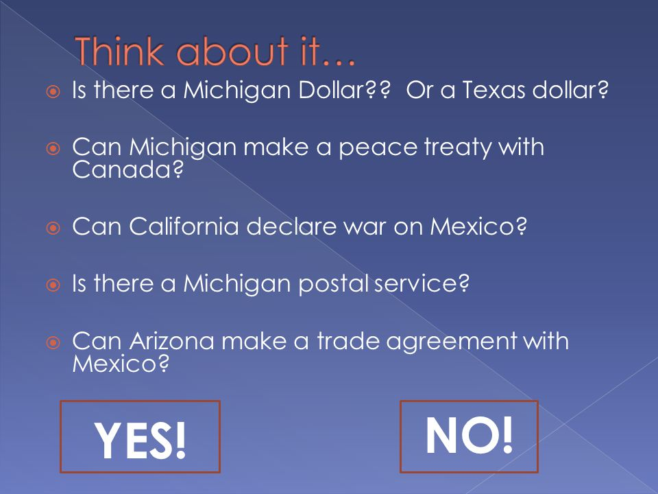 Think about it… Is there a Michigan Dollar Or a Texas dollar Can Michigan make a peace treaty with Canada