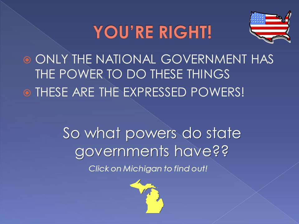 YOU'RE RIGHT! So what powers do state governments have