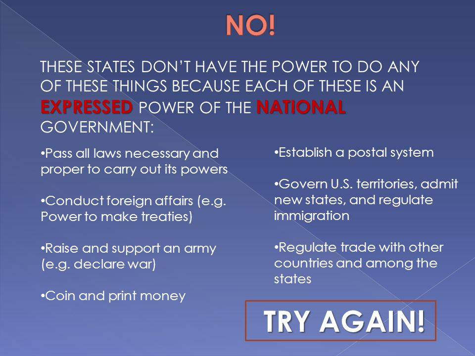 NO! THESE STATES DON'T HAVE THE POWER TO DO ANY OF THESE THINGS BECAUSE EACH OF THESE IS AN EXPRESSED POWER OF THE NATIONAL GOVERNMENT: