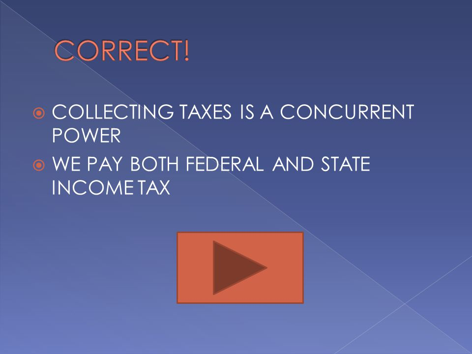 CORRECT! COLLECTING TAXES IS A CONCURRENT POWER